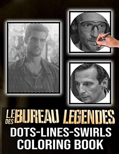 Le Bureau Des Legendes Dots Lines Swirls Coloring Book: Le Bureau Des Legendes Stunning Color Dots Lines Swirls Activity Books For Adult And Kid