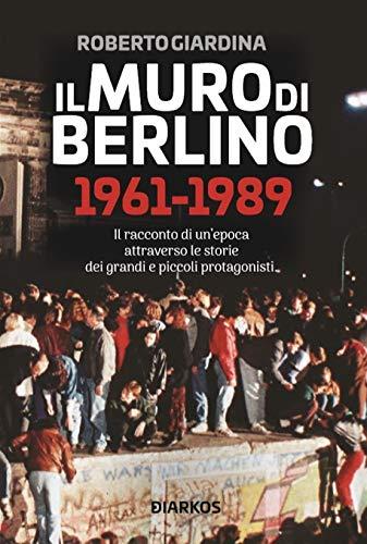 Il muro di Berlino 1961-1989