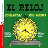 El Reloj: En Las Voces Y Guitarras Del Trio Taicuba (Digitally Remastered)