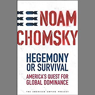 Hegemony or Survival     America's Quest for Global Dominance              By:                                                                                                                                 Noam Chomsky                               Narrated by:                                                                                                                                 Brian Jones,                                                                                        Noam Chomsky                      Length: 7 hrs and 53 mins     35 ratings     Overall 4.2