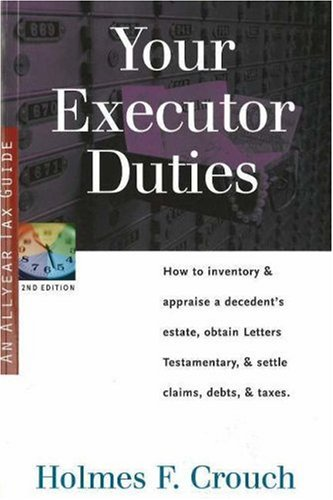 Your Executor Duties: How to Inventory & Appraise a Decedent's Estate; Obtain Letters Testamentary; and Settle Claims, Debts, & Taxes (Series 300: Retirees & Estates)