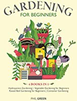 Gardening for Beginners: 4 BOOKS IN 1 Hydroponics Gardening, Vegetable Gardening for Beginners, Raised Bed Gardening for Beginners, Container Gardening
