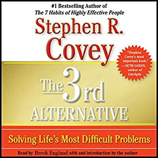 The 3rd Alternative     Solving Life's Most Difficult Problems              By:                                                                                                                                 Stephen R. Covey                               Narrated by:                                                                                                                                 Dr. Breck England                      Length: 16 hrs and 52 mins     264 ratings     Overall 4.5