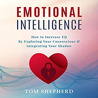 Emotional Intelligence: How to Increase EQ by Exploring Your Unconscious and Integrating Your Shadow                   By:                                                                                                                                 Tom Shepherd                               Narrated by:                                                                                                                                 Michael W Rahhal                      Length: 5 hrs and 28 mins     21 ratings     Overall 5.0