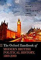 The Oxford Handbook of Modern British Political History, 1800-2000 (Oxford Handbooks)