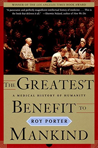 The Greatest Benefit to Mankind: A Medical History of...