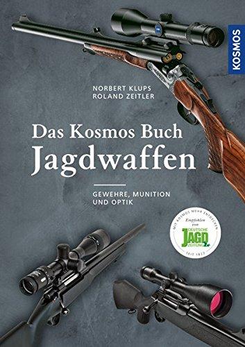 Das Kosmos Buch Jagdwaffen: Gewehre, Munition und Optik