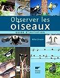 Observer les oiseaux. Guide d'in...