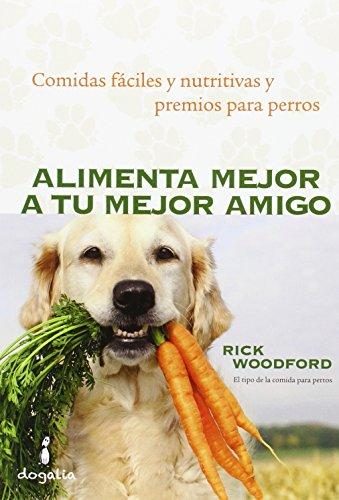 Alimenta mejor a tu mejor amigo: Comidas fáciles y nutritivas y premios para perros