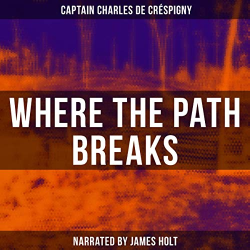 Where the Path Breaks, by Captain Charles de Créspigny  By  cover art