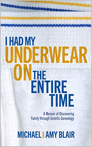 I Had My Underwear On The Entire Time: A Memoir of Discovering Family through Genetic Genealogy