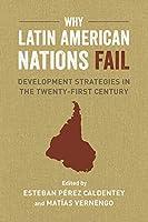 Why Latin American Nations Fail: Development Strategies in the Twenty-First Century