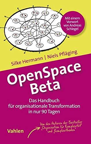 OpenSpace Beta: Das Handbuch für organisationale Transformation in nur 90 Tagen
