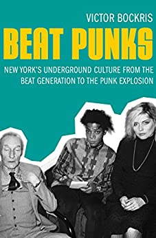 Beat Punks: New York's Underground Culture from the Beat Generation to the Punk Explosion by [Victor Bockris]