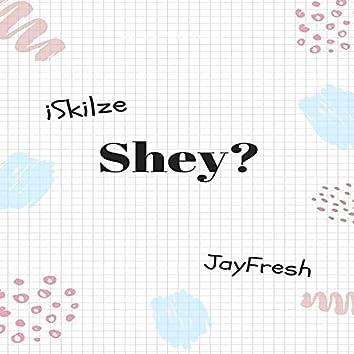 Shey?