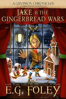 Jake & The Gingerbread Wars (A Gryphon Chronicles Christmas Novella) by [E.G. Foley]