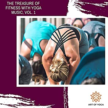 The Treasure Of Fitness With Yoga Music, Vol. 1