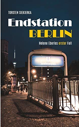 Endstation Berlin: Helene Eberles erster Fall (Helene Eberle Krimi)