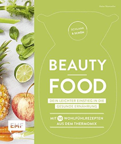 Schlank und schön - Beauty-Food: Dein leichter Einstieg in die gesunde Ernährung: Mit 50 Wohlfühlrezepten aus dem Thermomix