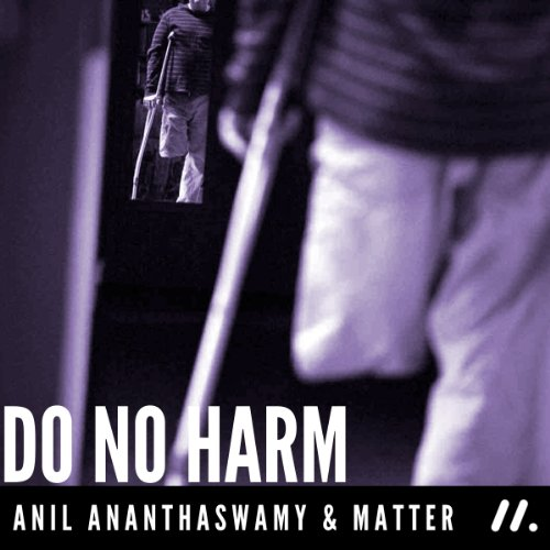 Do No Harm: The People Who Amputate Their Perfectly Healthy Limbs, and the Doctors Who Help Them cover art