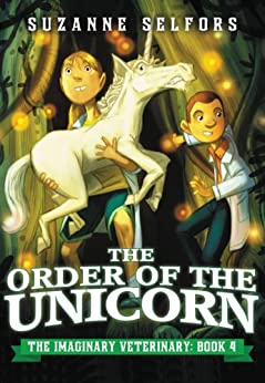 The Order of the Unicorn (The Imaginary Veterinary Book 4) by [Suzanne Selfors, Dan Santat]
