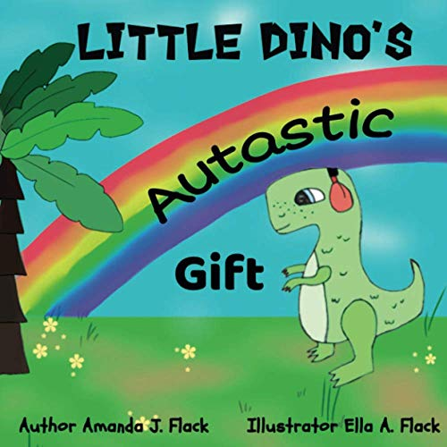 Little Dino's Autastic Gift: Bringing together the reality and magic of Autism.