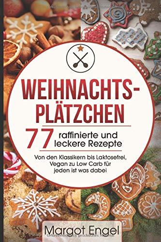 Weihnachtsplätzchen: 77 raffinierte und leckere Rezepte Von den Klassikern bis Laktosefrei, Vegan zu Low Carb für jeden ist was dabei