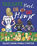 Tailgate Hard or Go Home   Tailgate Cooking Journal to Write In: Football Tailgating Recipe Book   Blank Recipe Book   Write Your Favorite Tailgate Recipes in this Football Cookbook