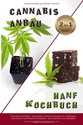 Cnnabis Anbau Hanf Kochbuch 2 IN 1 Cannabis Rezepte, Marihuane Zimmer Growing für Anfänger, Marihuana und Haschisch backen zum Kochen und Abheben