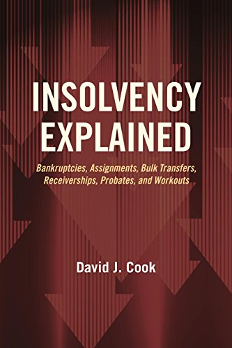 Compare Textbook Prices for Insolvency Explained: Bankruptcies, Assignments, Bulk Transfers, Receiverships, Probates, and Workouts  ISBN 9781634255639 by Cook, David J.