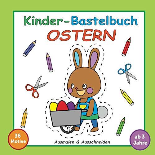 Kinder Bastelbuch Ostern: Ab 3 Jahren: Oster-Basteln für Kleinkinder, Mädchen und Jungen - mit 36 fröhlichen Ostermotiven die Kreativität fördern