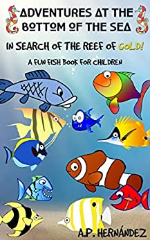 Adventures at the bottom of the sea. In Search of the reef of gold! A Fun Fish Book for Children by [A.P. Hernández, Beatriz Tejerina Machado]