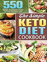 The Simple Keto Diet Cookbook: 550 Delicious and Effective Low-Carb Recipes For the Novice to Deal with Their Daily Meals Easily