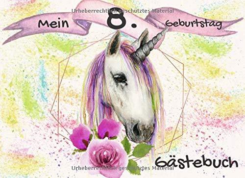 Mein 8. Geburtstag Gästebuch: das ideale Gästebuch für die beste Einhorn Party | 70 Seiten Platz...