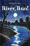 River, Run!