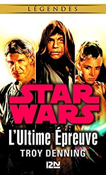 Star Wars légendes - L'Ultime Épreuve (French Edition) by [Troy DENNING, Nicolas ANCION, Axelle DEMOULIN]
