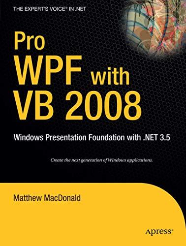 Pro WPF with VB 2008: Windows Presentation Foundation with .NET 3.5: Windows Presentation Foundation In.NET 3.5