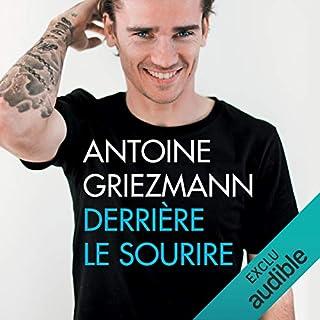 Derrière le sourire                   De :                                                                                                                                 Antoine Griezmann,                                                                                        Arnaud Ramsay                               Lu par :                                                                                                                                 Benoît Berthon                      Durée : 6 h et 51 min     8 notations     Global 4,3