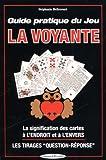 Guide pratique du jeu la Voyante - La signification des 32 cartes à l'envers ou à l'endroit, les méthodes de tirages