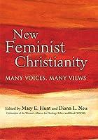 New Feminist Christianity: Many Voices, Many Views
