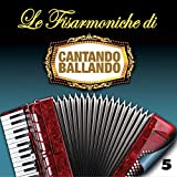 Le Fisarmoniche Vol.5 Di Cantando Ballando...