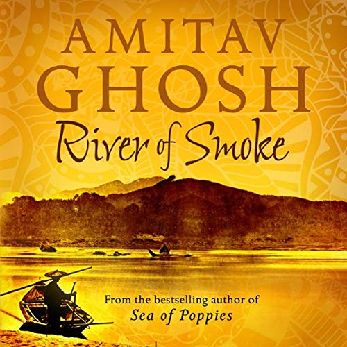 River of Smoke                   By:                                                                                                                                 Amitav Ghosh                               Narrated by:                                                                                                                                 Lyndam Gregory                      Length: 22 hrs and 9 mins     68 ratings     Overall 3.7