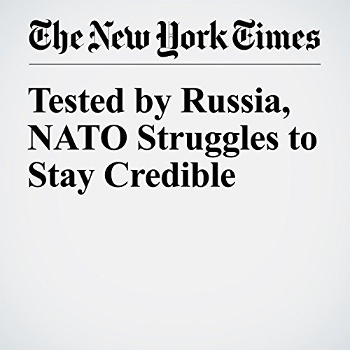 Tested by Russia, NATO Struggles to Stay Credible cover art