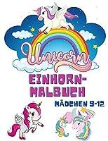 Einhorn-Malbuch Maedchen 9-12: Malbuecher fuer Kinder - Kinder-Malbuch fuer Maedchen und Jungen - Einhorn-Nixe-Regenbogen-Malbuecher - Activity-Buch fuer Kleinkinder