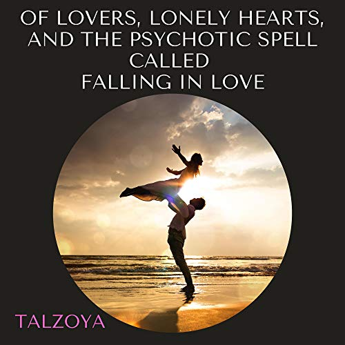 Of Lovers, Lonely Hearts, and the Psychotic Spell Called Falling in Love cover art