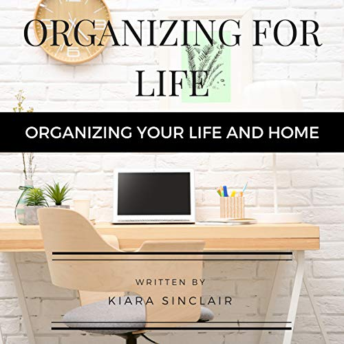 Organizing for Life: Organizing Your Life and Home audiobook cover art