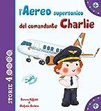 L'aereo supersonico del comandante Charlie. Ediz. a colori