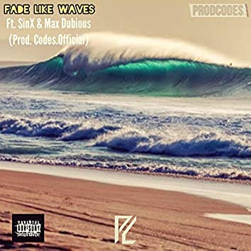Fade Like Waves (feat. SinX & Max Dubious)