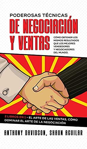 Poderosas Técnicas de Negociación y Ventas: Cómo Obtener los Mismos Resultados que los Mejores Vendedores y Negociadores del Mundo. 2 Libros en 1 - El ... Cómo Dominar el Arte de la Negociación