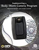 Implementing a Body-Worn Camera Program:: Recommendations and Lessons Learned (English Edition)